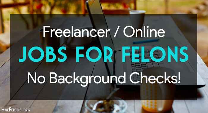Freelance work for Felons - No Background Checks